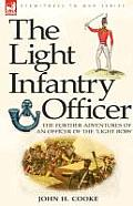 The Light Infantry Officer: The Experiences of an Officer of the 43rd Light Infantry in America During the War of 1812