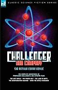 Challenger & Company: The Complete Adventures of Professor Challenger and His Intrepid Team-The Lost World, the Poison Belt, the Land of MIS