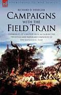 Campaigns with the Field Train: Experiences of a British Officer During the Peninsula and Waterloo Campaigns of the Napoleonic Wars