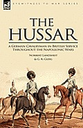 The Hussar: A German Cavalryman in British Service Throughout the Napoleonic Wars
