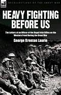 Heavy Fighting Before Us: The Letters of an Officer of the Royal Irish Rifles on the Western Front During the Great War
