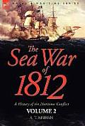 The Sea War of 1812: A History of the Maritime Conflict--Volume 2