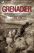 Grenadier: The Recollections of an Officer of the Grenadier Guards Throughout the Great War on the Western Front