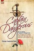 The Complete Captain Dangerous: The Adventures of a Soldier, Sailor, Merchant, Spy, Slave and Bashaw of the Grand Turk