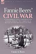 Fannie Beers' Civil War: A Confederate Lady's Experiences of Nursing During the Campaigns & Battles of the American Civil War
