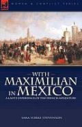 With Maximilian in Mexico: A Lady's Experience of the French Adventure