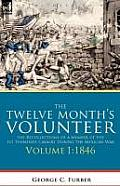 The Twelve Month's Volunteer: The Recollections of a Member of the 1st Tennessee Cavalry During the Mexican War-Volume 1 1846