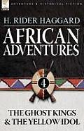 African Adventures: 4-The Ghost Kings & the Yellow Idol
