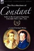 The Recollections of Constant, Valet to the Emperor Napoleon Volume 2: 1809 - 1815