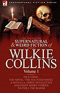 The Collected Supernatural and Weird Fiction of Wilkie Collins: Volume 1-Contains One Novel 'The Haunted Hotel', One Novella 'Mad Monkton', Three Nove