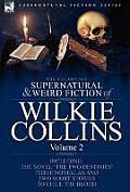 The Collected Supernatural and Weird Fiction of Wilkie Collins: Volume 2-Contains One Novel 'The Two Destinies', Three Novellas 'The Frozen Deep', 'Si