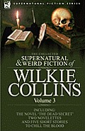 The Collected Supernatural and Weird Fiction of Wilkie Collins: Volume 3-Contains One Novel 'Dead Secret, ' Two Novelettes 'Mrs Zant and the Ghost' an