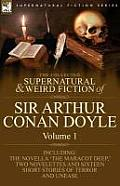 The Collected Supernatural and Weird Fiction of Sir Arthur Conan Doyle: 1-Including the Novella 'The Maracot Deep, ' Two Novelettes and Sixteen Short