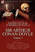 The Collected Supernatural and Weird Fiction of Sir Arthur Conan Doyle: 3-Including the Novel 'The Mystery of Cloomber, ' Two Novelettes and Thirteen