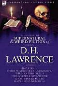The Collected Supernatural and Weird Fiction of D. H. Lawrence-Three Novelettes-'Glad Ghosts, ' 'The Man Who Died, ' 'The Border Line'-And Five Short