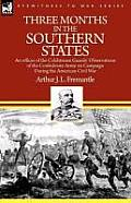 Three Months in the Southern States: An Officer of the Coldstream Guards' Observations of the Confederate Army on Campaign During the American Civil W