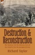 Destruction & Reconstruction: The American Civil War Reminiscences Of The Colonel Of The 9th Louisiana... by Richard Taylor