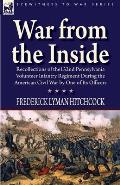 War from the Inside: Recollections of the 132nd Pennsylvania Volunteer Infantry Regiment During the American Civil War by One of Its Office