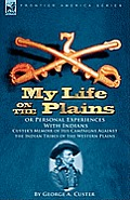 My Life on the Plains or Personal Experiences with Indians: Custer's Memoir of His Campaigns Against the Indian Tribes of the Western Plains
