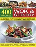 400 Wok & Stir-Fry Recipes: 400 Fabulous Asian Recipes with Easy-To-Follow Preparation and Cooking Techniques, Shown in More Than 1600 Tempting St