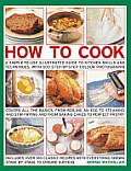 How to Cook: A Simple-To-Use Illustrated Guide to Kitchen Skills and Techniques, with 500 Step-By-Step Photographs