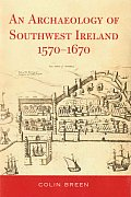 The Archaeology of Southwest Ireland 1570-1670