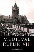 Medieval Dublin VIII - Proceedings of the Friends of Medieval Dublin Symposium 2006