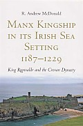 Manx Kingship in its Irish Sea Setting, 1187-1229 - King Rognvaldr Godredsson and the Crovan Dynasty