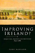 Improving Ireland?: Projectors, Prophets and Profiteers, 1641-1786. Toby Barnard