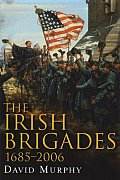 The Irish Brigades, 1685-2006: A Gazeteer of Irish Military Service, Past and Present