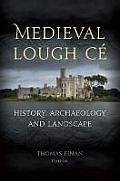 Medieval Lough Ce - History, Archaeology and Landscape