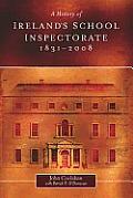 A History of Ireland's School Inspectorate, 1831-2008