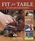 Fit for Table: the Cook's Guide To Game Preparation