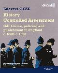 Edexcel Gcse History: Ca8 Crime, Policing and Punishment in England C.1880--C.1990 Controlled Assessment Student Book