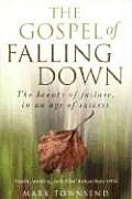The Gospel of Falling Down: The Beauty of Failure, in an Age of Success