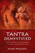 Tantra Demystified Tantric Secrets & Techniques for Sexual & Spiritual Bliss