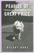 Pearlie of Great Price: Following a Dog Into the Presence of God