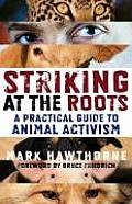 Striking at the Roots A Practical Guide to Animal Activism