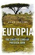 Eutopia: The Gnostic Land of Prester John