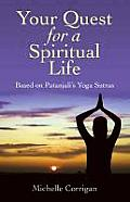 Your Quest for a Spiritual Life Based on Patanjalis Yoga Sutras