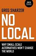 No Local Why Small Scale Alternatives Wont Change the World