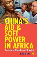 China's Aid & Soft Power in Africa: The Case of Education & Training