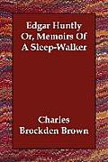 Edgar Huntly Or, Memoirs of a Sleep-Walker