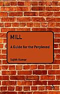 Mill; a guide for the perplexed