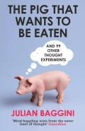 Pig That Wants To Be Eaten: and Ninety-nine Other Thought Experiments