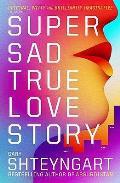 Super Sad True Love Story. Gary Shteyngart