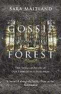 Gossip from the Forest the Tangled Roots of Our Forests & Fairytales
