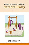 Coping When Your Child Has Cerebral Palsy. Jill Eckersley