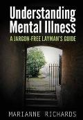 Straightforward Guide To Understanding Mental Illness: a Jargon-free Layman's Guide