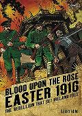 Blood Upon the Rose: Easter 1916:...